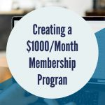 How to Create Your $1000/Month Membership Program (Part 1)