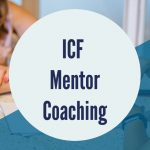 ICF Mentor Coaching - Week 2