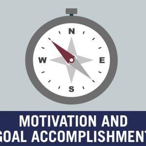 Motivation And Goal Accomplishment